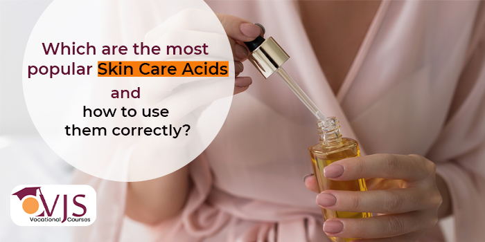 Which are the most popular skin care acids and how to use them correctly