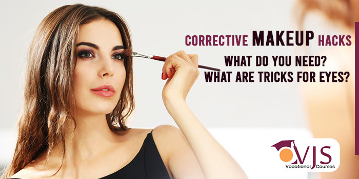 Corrective MAKEUP hacks What do you need What are tricks for eyes