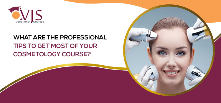 What-are-the-professional-tips-to-get-most-of-your-cosmetology-course