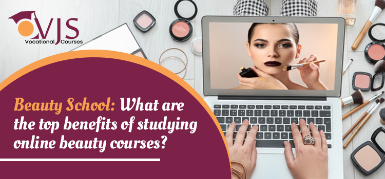 What are the top benefits of studying online beauty courses?