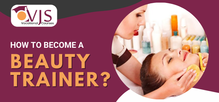 VJs Vocational Courses expert tips to become the well-known beauty trainer